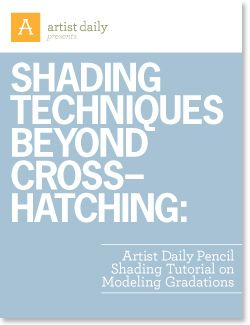 Shading Techniques Beyond Cross-Hatching: Artist Daily Pencil Shading Tutorial on Modeling Gradations Free E book