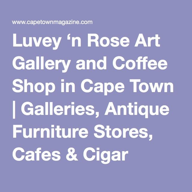 Luvey 'n Rose Art Gallery and Coffee Shop in Cape Town | Galleries, Antique Furniture Stores, Cafes & Cigar Lounges City Centre
