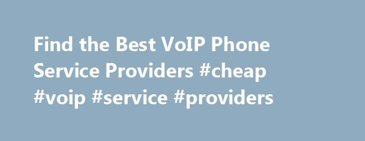 Find the Best VoIP Phone Service Providers #cheap #voip #service #providers http://netherlands.nef2.com/find-the-best-voip-phone-service-providers-cheap-voip-service-providers/  # Find the Best VoIP Service Providers for Home and Business What is VoIP and Why Use It VoIP phone service is a method of making phone calls over a high-speed internet connection (such as DSL/cable) instead of a regular telephone line. This means having a high speed Internet connection is a requirement to use VoIP…
