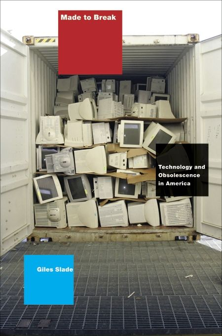 Cover: Made to Break: Technology and Obsolescence in America, from Harvard University Press