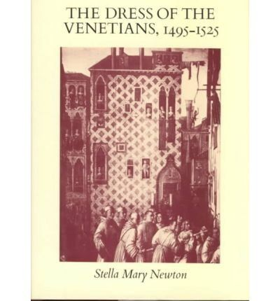 The Dress of the Venetians, 1495-1525 (Pasold Studies in Textile History) by Stella Mary Newton