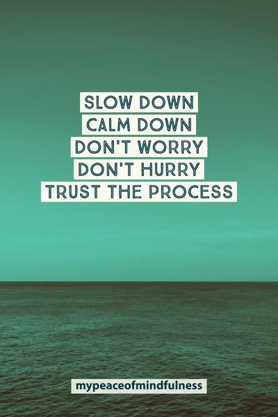 Slow Down, Calm Down, Don'y Worry, Don't Hurry, Trust The Process. Motivational meditation quotes that will totally connect you to the universe. These inspirational quotes are for beginners and everyone who loves life and mindfulness. Learn to meditate. Be Happy. Be Positive.