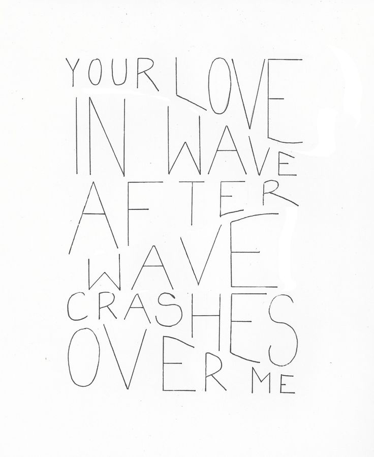 your love, in wave after wave, crashes over me: bethel: you make me brave