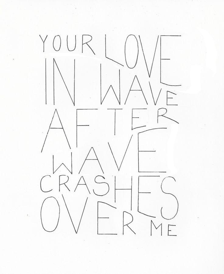 your love, in wave after wave, crashes over me: bethel: you make me brave