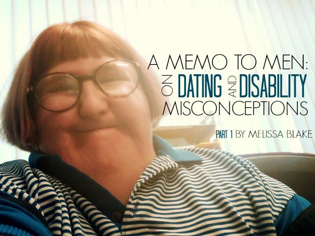 A MEMO TO MEN: ON DATING AND DISABILITY MISCONCEPTIONS PART I (BY MELISSA BLAKE)
