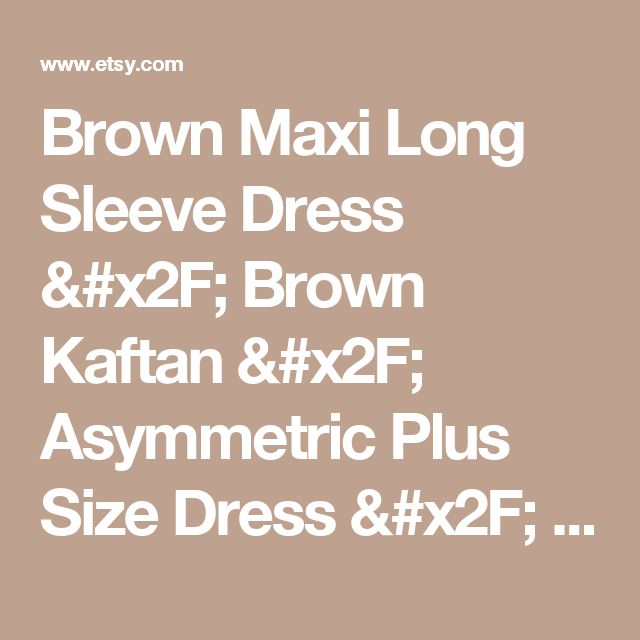 Brown Maxi Long Sleeve Dress / Brown Kaftan / Asymmetric Plus Size Dress / Oversize Loose Dress / #35050 by SynthiaCouture