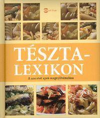 Tésztalexikon könyv - Dalnok Kiadó Zene- és DVD Áruház - Gasztronómia, szakácsönyvek - Szakácskönyv