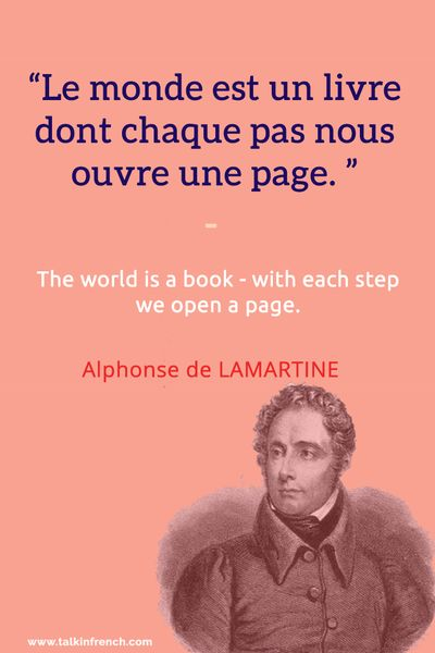 Le monde est un livre dont chaque pas nous ouvre une page. The world is a book - with each step we open a page. - Alphonse de LAMARTINE Follow www.talkinfrench.com for more