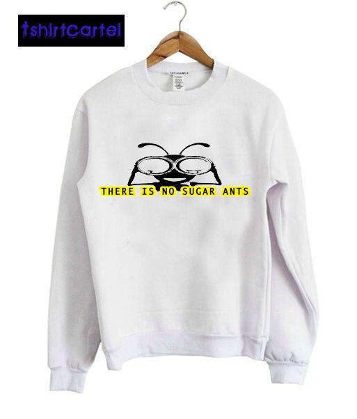 There is No Sugar Ants White Sweatshirt  #shirt #tshirt #t-shirt #clothing #DTG #DTGprinting #fashion #design #hoodie #jumper #sweatshirt