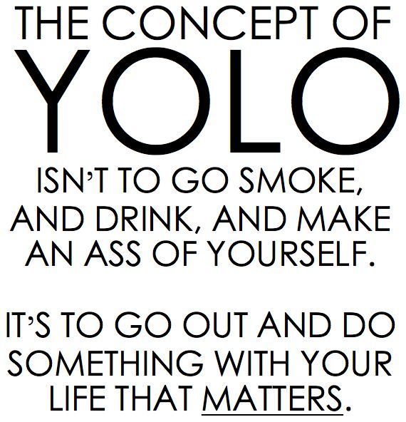 :)Yolo, Life, Inspiration, Quotes, Truths, So True, Living Once, Things, People