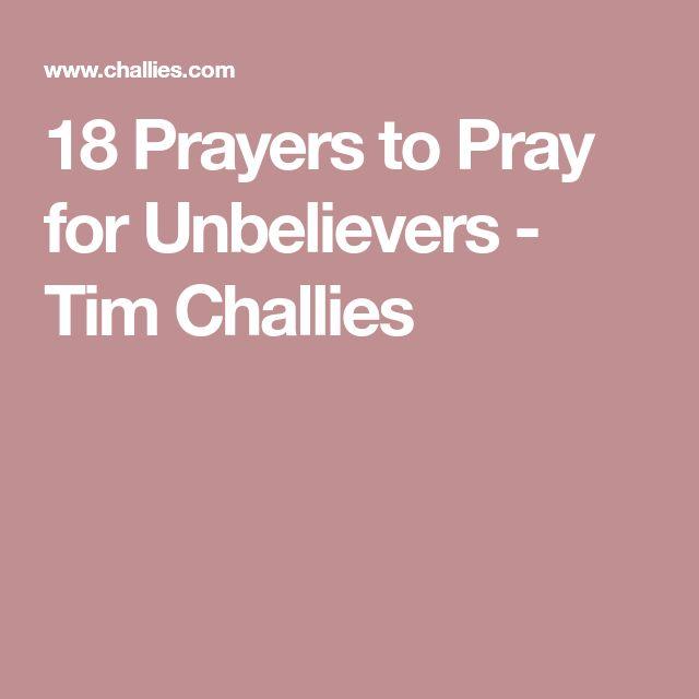 18 Prayers to Pray for Unbelievers - Tim Challies