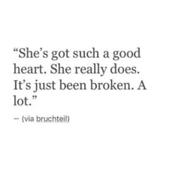 Those who have a good heart, usually get their heart broken, because they can love so quickly.