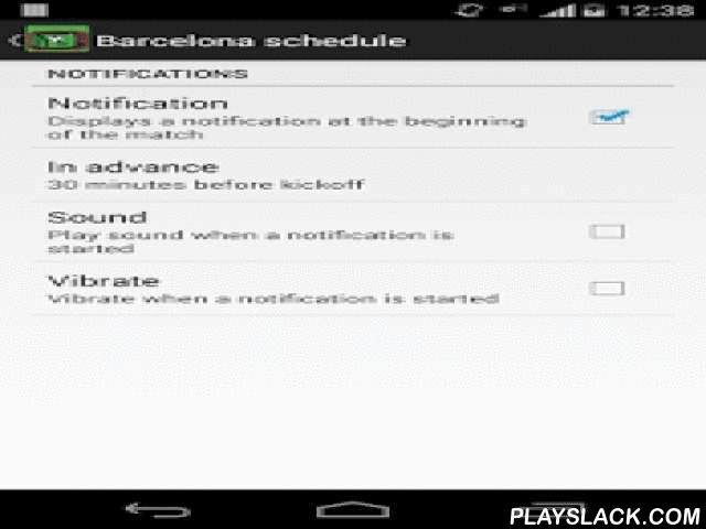 Barcelona Schedule  Android App - playslack.com , With this application you will be able to know in a simple way:- Date and time of upcoming matches.- The TV channel in Spain which televised football game.- Competition to which the party belongs.Also you can turn on notifications for the app you remember when the football game starts so you do not miss a match of BarcelonaThe time is automatically adjusted depending on the time zone you're
