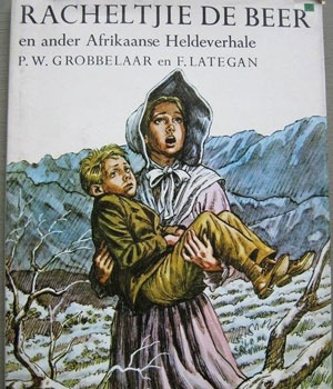 Die omslag van Pieter W. Grobbelaar en F. Lategan se Racheltjie de Beer en ander Afrikaanse Heldeverhale.