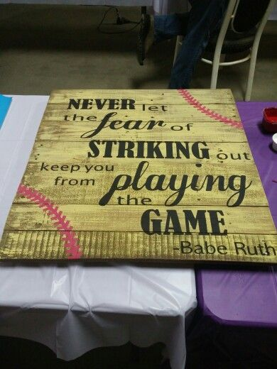 """Softball Pallet Sign.  """"Never let the fear of striking out keep you from playing the game"""" Babe Ruth"""