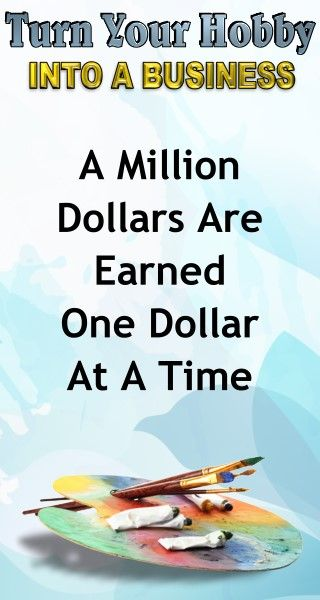 Motivational Quotes: A Million Dollars is Earned One Dollar at a Time. Learn how to turn your hobby into a side hustle income or a full time income with this amazing selling course for artists and hobbyists. Business Advice