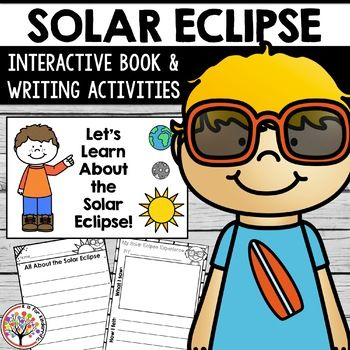 Will you and your students be watching the solar eclipse on August 21, 2017? If so, this interactive book and writing activities will be a great supplement to your daily lessons! Here's what is included: • 6 page interactive booklet (includes boy & girl cover