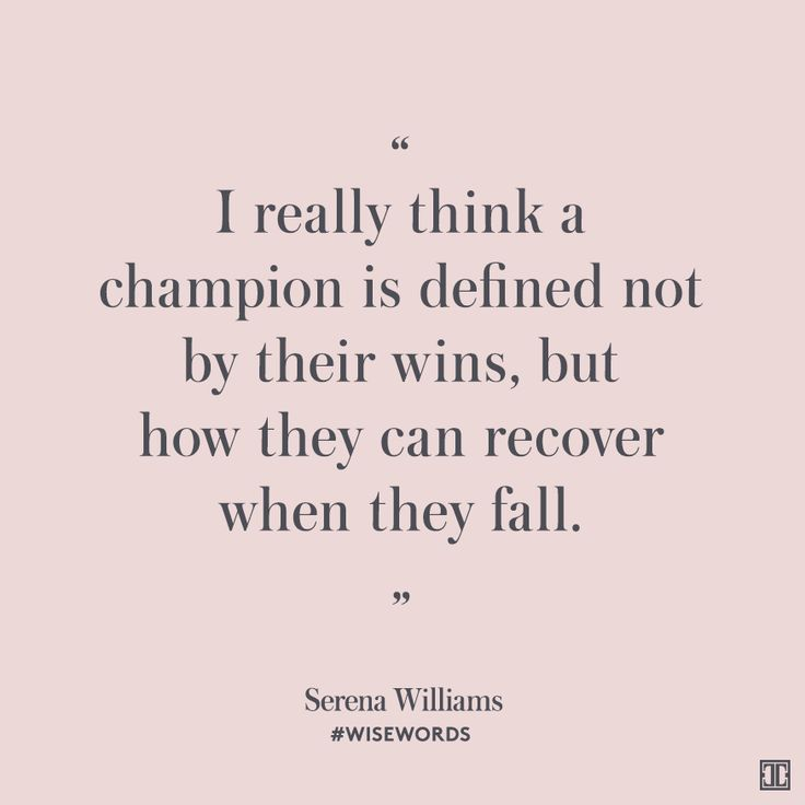 """I really think a champion is defined not by their wins, but how they can recover when they fall."" — Serena Williams #WiseWords"