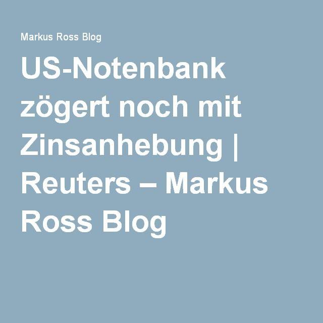 US-Notenbank zögert noch mit Zinsanhebung | Reuters – Markus Ross Blog