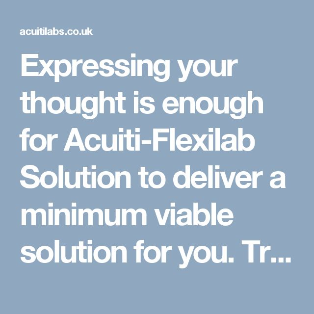Expressing your thought is enough for Acuiti-Flexilab Solution to deliver a minimum viable solution for you. Try Acuiti-Flexilab Solution to boost your business growth >> http://acuitilabs.co.uk/flexilab-4/