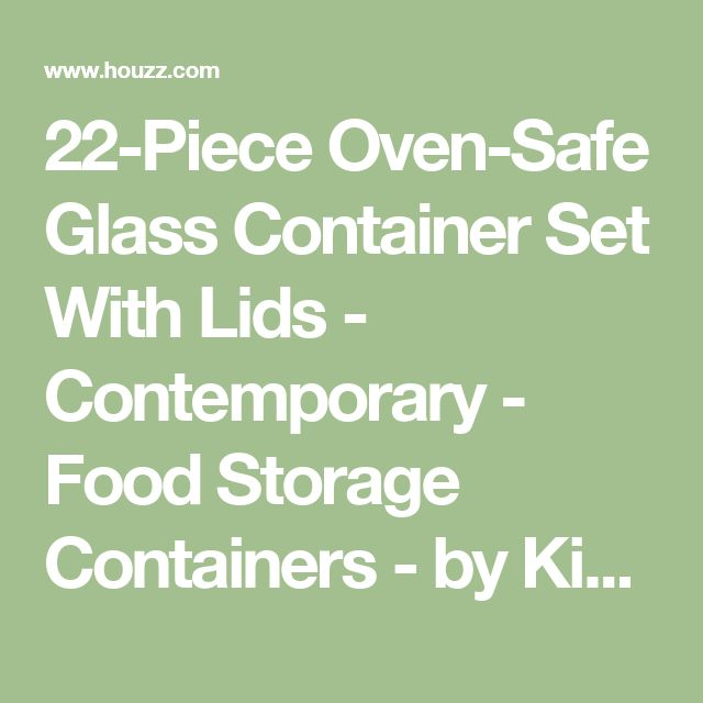 22-Piece Oven-Safe Glass Container Set With Lids - Contemporary - Food Storage Containers - by Kinetic, a division of Pathway