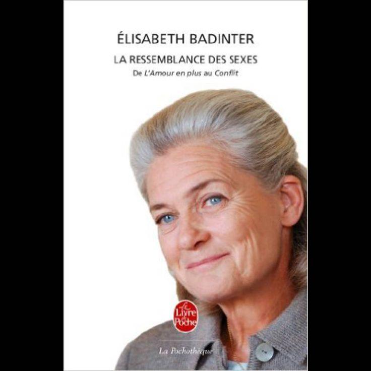 Elisabeth Badinter – La Ressemblance des sexes : De l'Amour en plus au Conflit (Le Livre de poche)