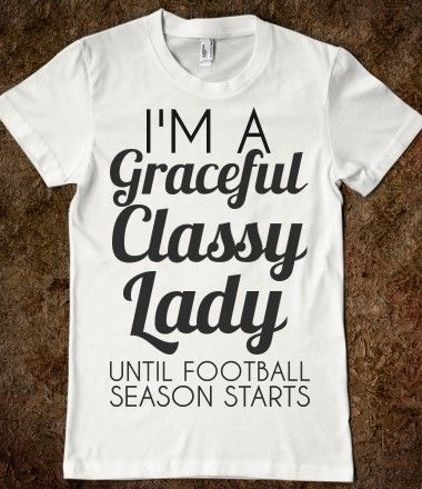 I'M A GRACEFUL CLASSY LADY UNTIL FOOTBALL SEASON STARTS... true for most Steelers fans. <-- a direct quote from previous pinner. glad I'm not the only one ;) GO STEELERS!!!
