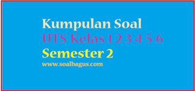Soal Tematik Kelas 1 Tema 6 Subtema 2 Semester 2 Kurikulum 2013 - Oemar Bakri