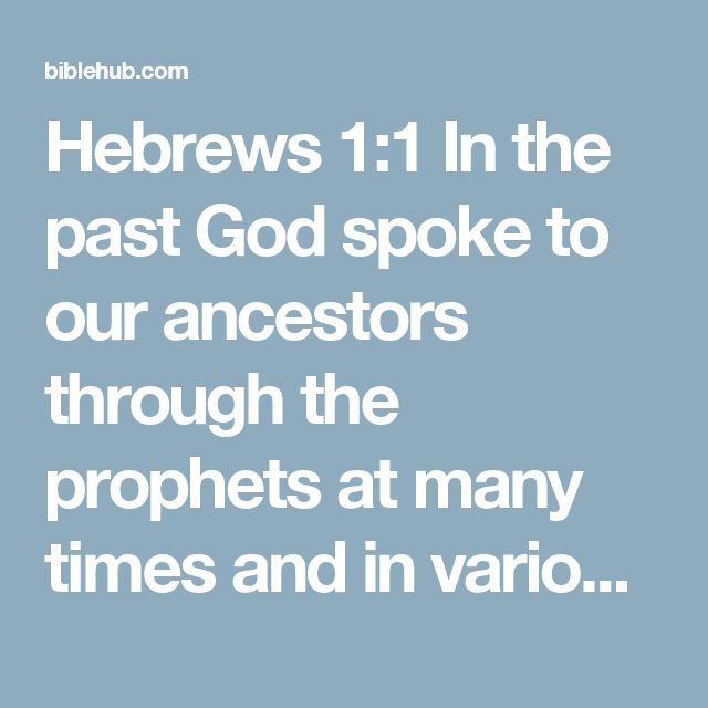 Hebrews 1:1 In the past God spoke to our ancestors through the prophets at many times and in various ways,