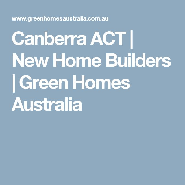 Canberra ACT | New Home Builders | Green Homes Australia