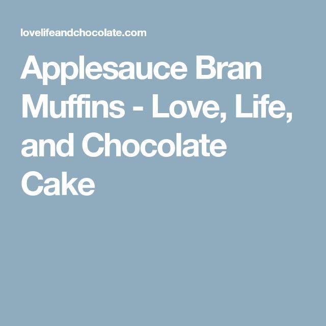 Applesauce Bran Muffins - Love, Life, and Chocolate Cake