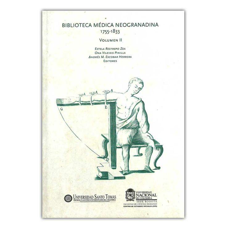 Biblioteca medica neogranadina 1755-1833. Volumen II – Universidad Nacional de Colombia  http://www.librosyeditores.com/tiendalemoine/3901-biblioteca-medica-neogranadina-1755-1833-volumen-ii-9789587616088.html  Editores y distribuidores