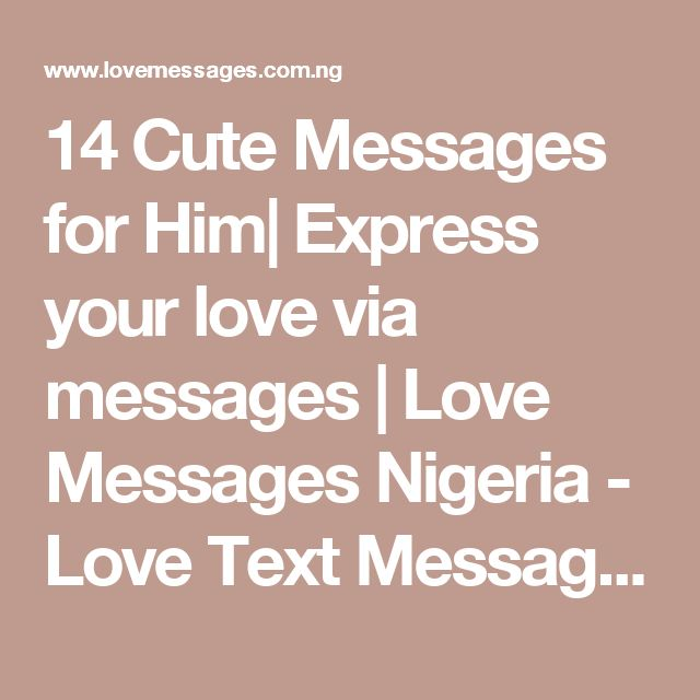 14 Cute Messages for Him| Express your love via messages | Love Messages Nigeria - Love Text Messages, Love sms & Love poems