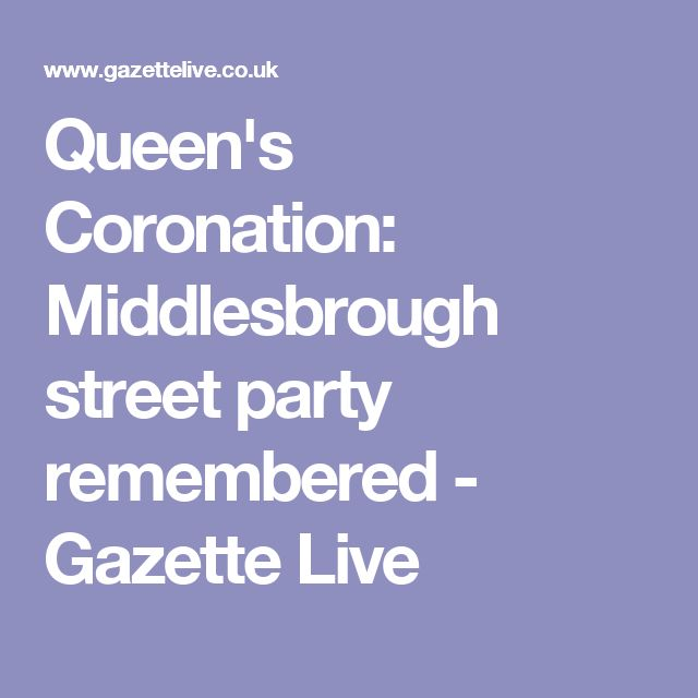 Queen's Coronation: Middlesbrough street party remembered - Gazette Live