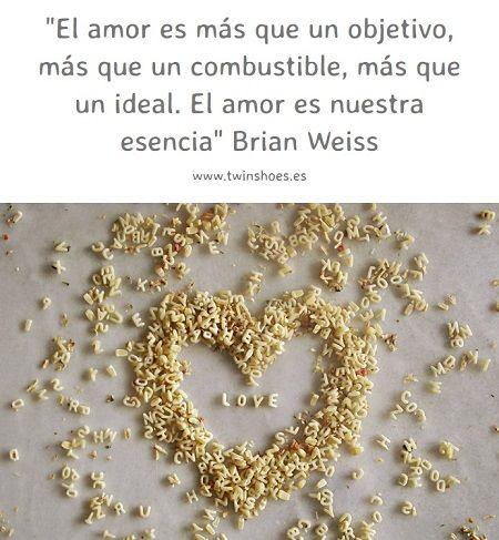 """""""El #amor es más que un objetivo, más que un combustible, más que un ideal. El amor es nuestra esencia"""". Brian Weiss."""