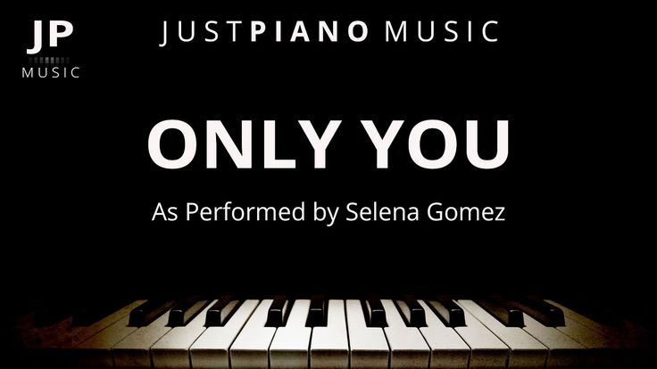 Only You (Piano Accompaniment) Selena Gomez