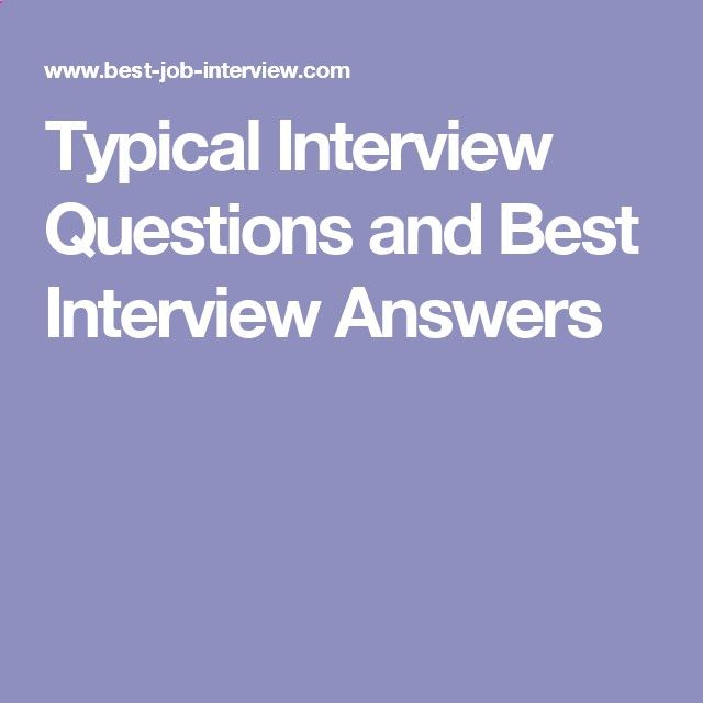 Typical Interview Questions and Best Interview Answers