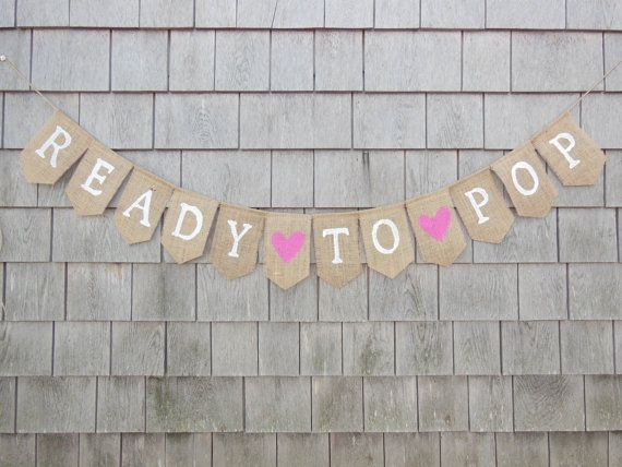 This Ready to Pop bunting would make a great addition to your baby shower decor or pregnancy photos. The flags are hand cut out of burlap