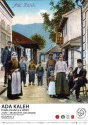 Ada Kaleh, insula visului si a uitarii, 2 iulie – 28 iulie 2013, Muzeul National al Taranului Roman