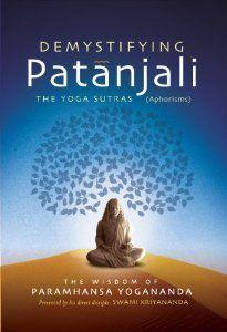 Demystifying Patanjali: The Yoga Sutras: The Wisdom of Paramhansa Yogananda as Presented by his Direct Disciple, Swami Kriyananda by Paramhansa Yogananda.
