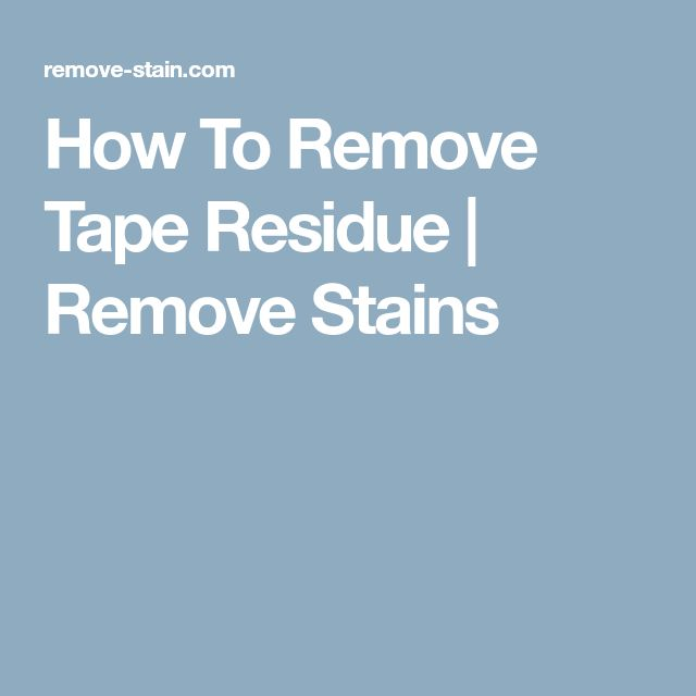How To Remove Tape Residue | Remove Stains
