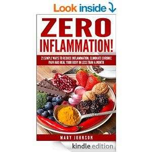 Anti Inflammatory Diet: Zero Inflammation! 21 Simple Ways to Reduce Inflammation, Eliminate Chronic Pain and Heal Your Body in Less Than a Month - Kindle edition by Mary Johnson. Health, Fitness & Dieting Kindle eBooks @ Amazon.com.