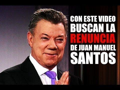 CON ESTE VIDEO BUSCAN LA RENUNCIA DE JUAN MANUEL SANTOS - COMPARTE ESTE ...