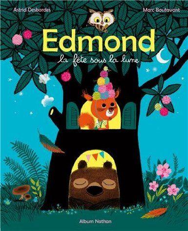 Edmond, la fête sous la lune: Amazon.fr: Astrid Desbordes, Marc Boutavant: Livres