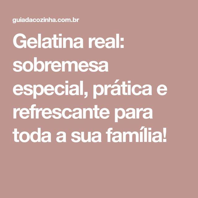 Gelatina real: sobremesa especial, prática e refrescante para toda a sua família!