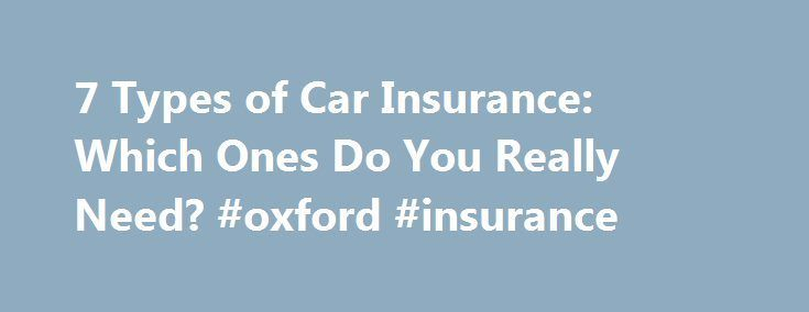 7 Types of Car Insurance: Which Ones Do You Really Need? #oxford #insurance http://nef2.com/7-types-of-car-insurance-which-ones-do-you-really-need-oxford-insurance/  #car insureance # 7 Types of Car Insurance: Which Ones Do You Really Need? The cost of even a small repair makes car insurance nice to have. When we start adding in the medical expenses that can go with a car accident, insurance becomes downright necessary. In many states, insurance is even a legal requirement...