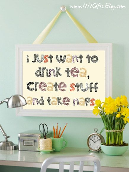 I Just Want to Drink Tea, Create Stuff & Take Naps * Gifts for Tea Lovers * Inspirational Quote, Decor * Printable Photo, Instant Download! on Etsy, $5.70 CAD