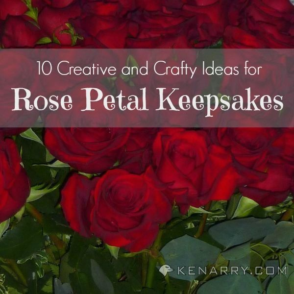 Rose Petal Crafts: 10 Ideas to Create Keepsakes and Gifts. These are great ways to save flowers from Valentine's Day, your wedding or any other special occasions. - Kenarry.com