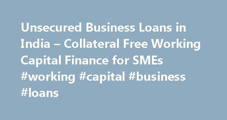 Unsecured Business Loans in India – Collateral Free Working Capital Finance for SMEs #working #capital #business #loans http://property.nef2.com/unsecured-business-loans-in-india-collateral-free-working-capital-finance-for-smes-working-capital-business-loans/  # Delhi NCR: New Delhi   Ghaziabad   Faridabad   Noida   Gurgaon   Greater Noida   Bahadurgarh   Kundli Haryana and Punjab: Barnala   Chandigarh   Mohali   Derabassi   Zirakpur   Jalandhar   Ludhiana   Rajpura Himachal Pradesh…