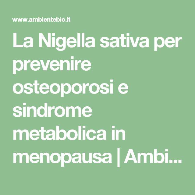 La Nigella sativa per prevenire osteoporosi e sindrome metabolica in menopausa | Ambiente Bio